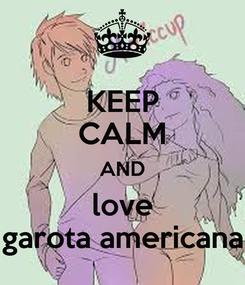 Poster: KEEP CALM AND love garota americana
