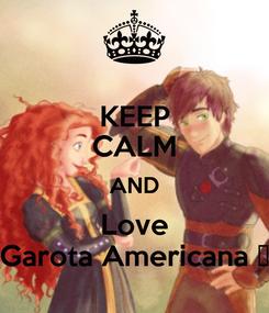 Poster: KEEP CALM AND Love Garota Americana 💕