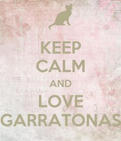 Poster: KEEP CALM AND LOVE GARRATONAS