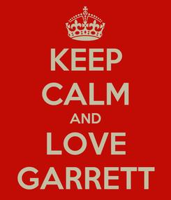 Poster: KEEP CALM AND LOVE GARRETT
