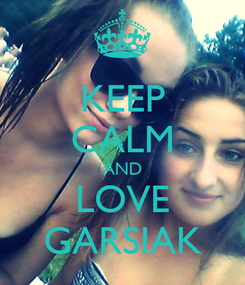 Poster: KEEP CALM AND LOVE GARSIAK