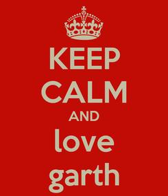 Poster: KEEP CALM AND love garth