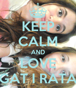 Poster: KEEP CALM AND LOVE GAT I RATA