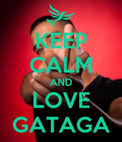Poster: KEEP CALM AND LOVE GATAGA
