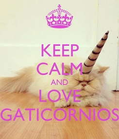 Poster: KEEP CALM AND LOVE GATICORNIOS