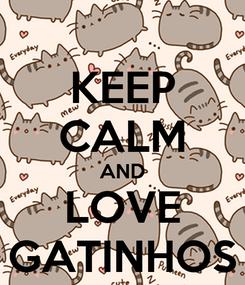 Poster: KEEP CALM AND LOVE GATINHOS