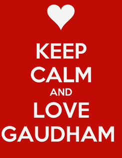 Poster: KEEP CALM AND LOVE GAUDHAM