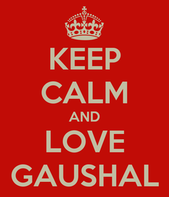 Poster: KEEP CALM AND LOVE GAUSHAL