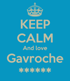 Poster: KEEP CALM And love Gavroche ******