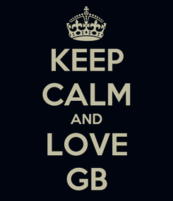 Poster: KEEP CALM AND LOVE GB