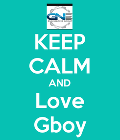 Poster: KEEP CALM AND Love Gboy