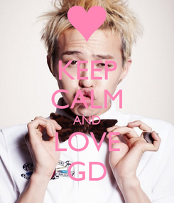 Poster: KEEP CALM AND LOVE GD