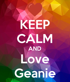 Poster: KEEP CALM AND Love Geanie