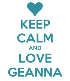 Poster: KEEP CALM AND LOVE GEANNA