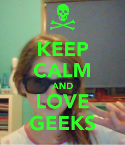Poster: KEEP CALM AND LOVE GEEKS