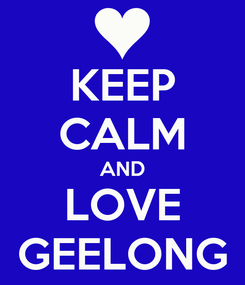 Poster: KEEP CALM AND LOVE GEELONG