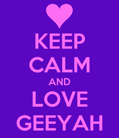 Poster: KEEP CALM AND LOVE GEEYAH