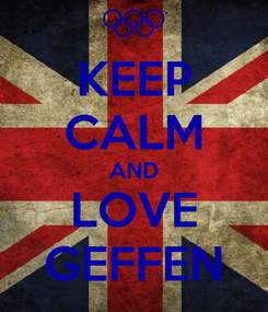 Poster: KEEP CALM AND LOVE GEFFEN