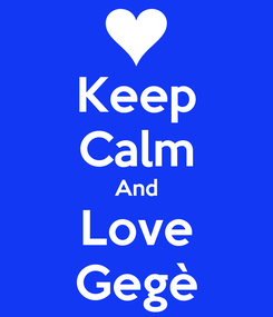 Poster: Keep Calm And Love Gegè