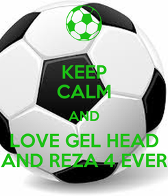 Poster: KEEP CALM AND LOVE GEL HEAD AND REZA 4 EVER