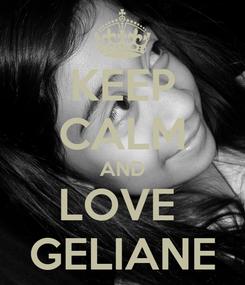 Poster: KEEP CALM AND LOVE  GELIANE