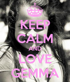 Poster: KEEP CALM AND LOVE GEMMA