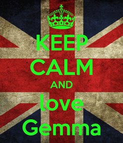 Poster: KEEP CALM AND love Gemma