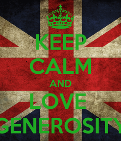 Poster: KEEP CALM AND LOVE  GENEROSITY