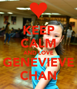 Poster: KEEP CALM AND LOVE GENEVIEVE CHAN