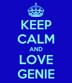 Poster: KEEP CALM AND LOVE GENIE
