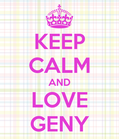 Poster: KEEP CALM AND LOVE GENY