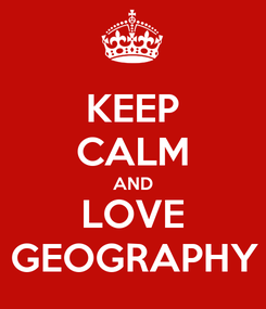 Poster: KEEP CALM AND LOVE GEOGRAPHY