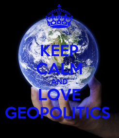 Poster: KEEP CALM AND LOVE GEOPOLITICS