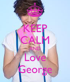 Poster: KEEP CALM AND Love George