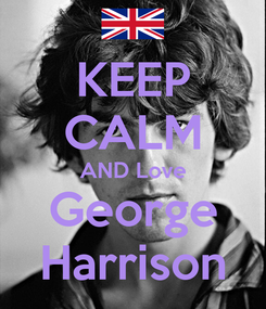 Poster: KEEP CALM AND Love George Harrison