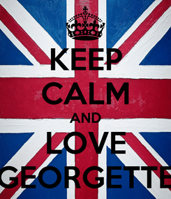 Poster: KEEP CALM AND LOVE GEORGETTE