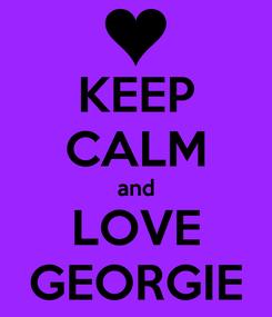 Poster: KEEP CALM and LOVE GEORGIE