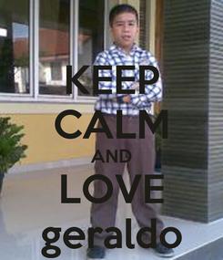 Poster: KEEP CALM AND LOVE geraldo