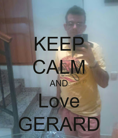 Poster: KEEP CALM AND Love GERARD