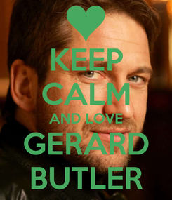 Poster: KEEP CALM AND LOVE GERARD BUTLER