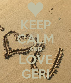 Poster: KEEP CALM AND LOVE GERI
