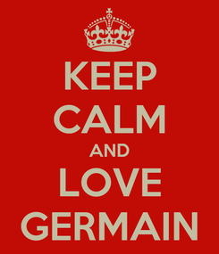 Poster: KEEP CALM AND LOVE GERMAIN