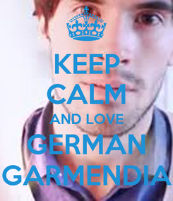 Poster: KEEP CALM AND LOVE GERMAN GARMENDIA