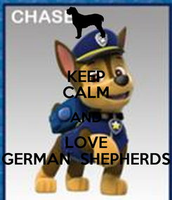 Poster: KEEP CALM AND LOVE GERMAN  SHEPHERDS