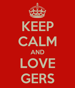 Poster: KEEP CALM AND LOVE GERS