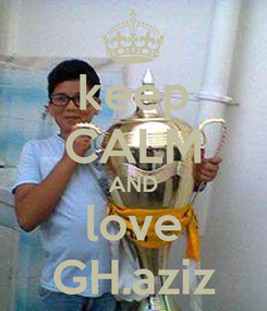 Poster: keep CALM AND love GH.aziz