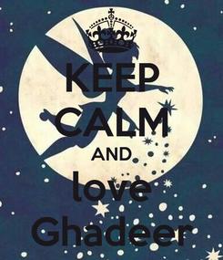 Poster: KEEP CALM AND love Ghadeer