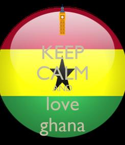 Poster: KEEP CALM AND love ghana
