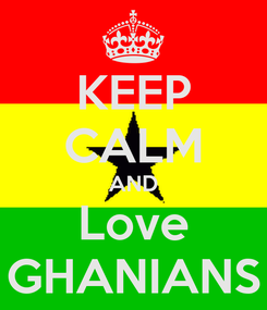 Poster: KEEP CALM AND Love GHANIANS