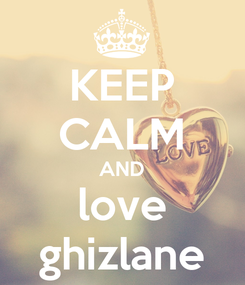 Poster: KEEP CALM AND love ghizlane